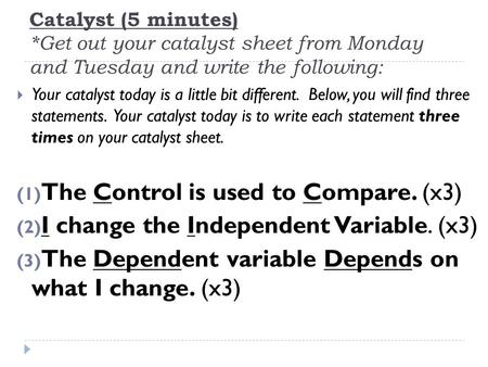 Catalyst (5 minutes) *Get out your catalyst sheet from Monday and Tuesday and write the following:  Your catalyst today is a little bit different. Below,