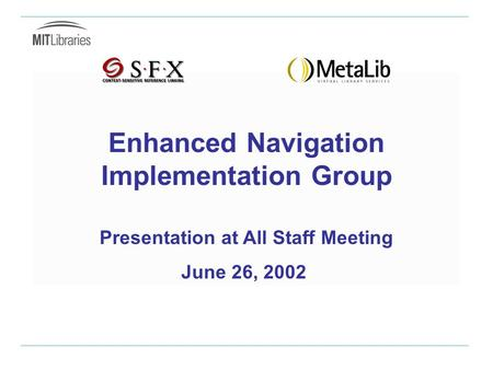 Enhanced Navigation Implementation Group Presentation at All Staff Meeting June 26, 2002.