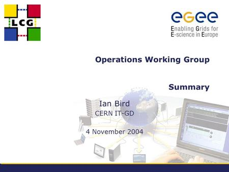 Operations Working Group Summary Ian Bird CERN IT-GD 4 November 2004.