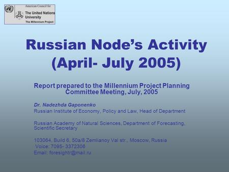 Russian Node's Activity (April- July 2005) Report prepared to the Millennium Project Planning Committee Meeting, July, 2005 Dr. Nadezhda Gaponenko Russian.