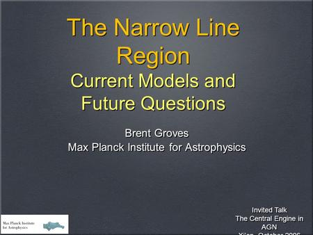 The Narrow Line Region Current Models and Future Questions Brent Groves Max Planck Institute for Astrophysics Brent Groves Max Planck Institute for Astrophysics.