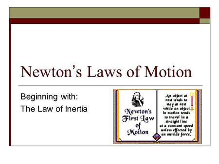 Newton's Laws of Motion Beginning with: The Law of Inertia.