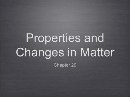 Properties and Changes in Matter Chapter 20. Chapter 20 Notes Physical Property A_____________________ that you can observe without changing or trying.