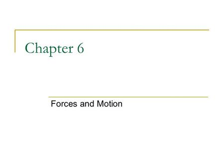 Chapter 6 Forces and Motion.