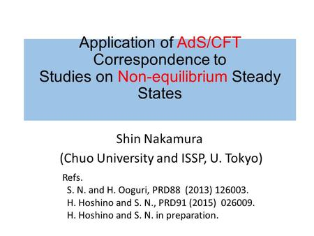 Application of AdS/CFT Correspondence to Studies on Non-equilibrium Steady States Shin Nakamura (Chuo University and ISSP, U. Tokyo) Refs. S. N. and H.