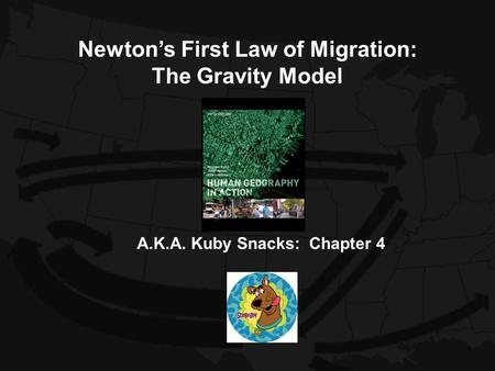 A.K.A. Kuby Snacks: Chapter 4 Newton's First Law of Migration: The Gravity Model.