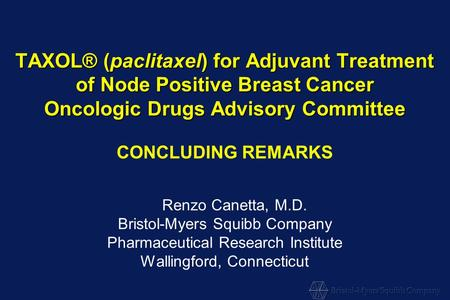 TAXOL® (paclitaxel) for Adjuvant Treatment of Node Positive Breast Cancer Oncologic Drugs Advisory Committee TAXOL® (paclitaxel) for Adjuvant Treatment.