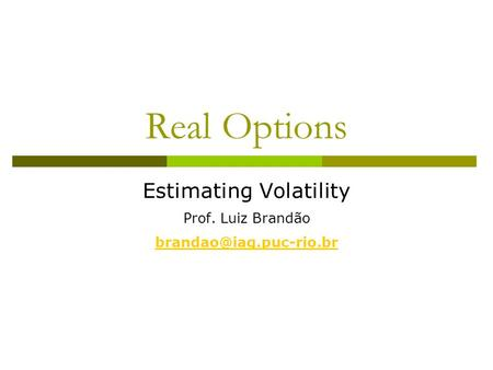 Real Options Estimating Volatility Prof. Luiz Brandão