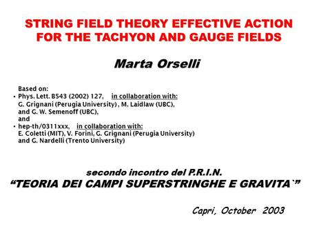 "STRING FIELD THEORY EFFECTIVE ACTION FORTHE TACHYON AND GAUGE FIELDS FOR THE TACHYON AND GAUGE FIELDS secondo incontro del P.R.I.N. ""TEORIA DEI CAMPI SUPERSTRINGHE."