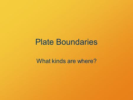 "Plate Boundaries What kinds are where?. Scientific Specialty Groups ""jigsaw"""