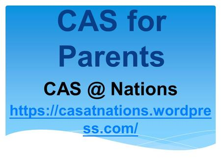 CAS for Parents Nations https://casatnations.wordpre ss.com/