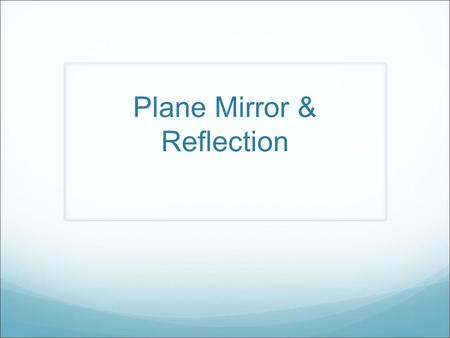 Plane Mirror & Reflection. Normal – imaginary vertical line where the light strikes mirror Angle of Incidence (θ i ) – the angle of the incident ray to.