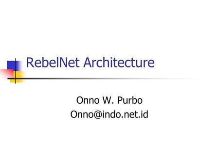RebelNet Architecture Onno W. Purbo