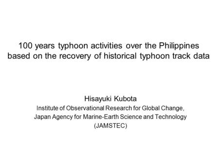 100 years typhoon activities over the Philippines based on the recovery of historical typhoon track data Hisayuki Kubota Institute of Observational Research.