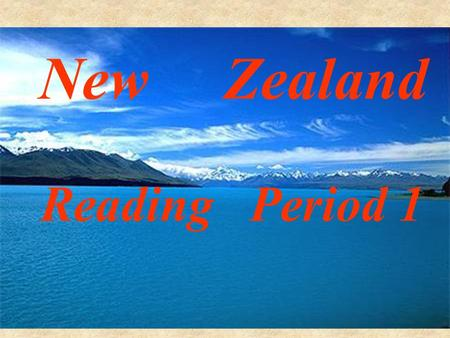 New Zealand Reading Period 1 How much do you know about New Zealand?