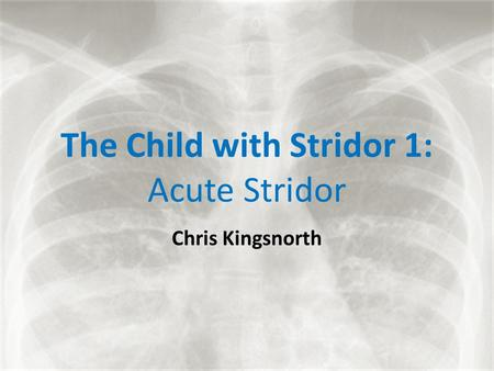 The Child with Stridor 1: Acute Stridor
