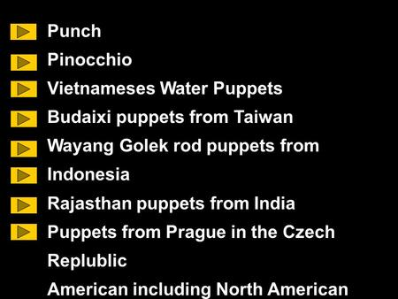 Punch Pinocchio Vietnameses Water Puppets Budaixi puppets from Taiwan Wayang Golek rod puppets from Indonesia Rajasthan puppets from India Puppets from.