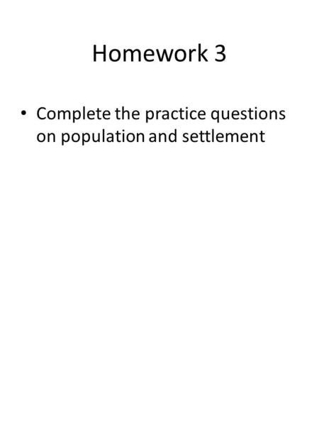 Homework 3 Complete the practice questions on population and settlement.