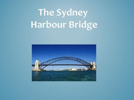 Why should the Sydney Harbour Bridge be inscribed to the UNESCO World Heritage List ? It is an important part of Sydney It has lots of history to it The.