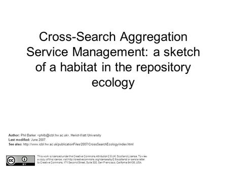 Cross-Search Aggregation Service Management: a sketch of a habitat in the repository ecology Author: Phil Barker, Heriot-Watt University Last modified: