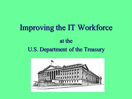 Improving the IT Workforce at the U.S. Department of the Treasury.