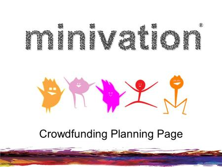 ® Crowdfunding Planning Page. Pitch Promises Pre-campaign LivePost-campaign minivation.co.