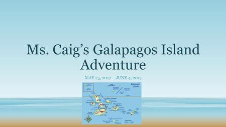 Ms. Caig's Galapagos Island Adventure