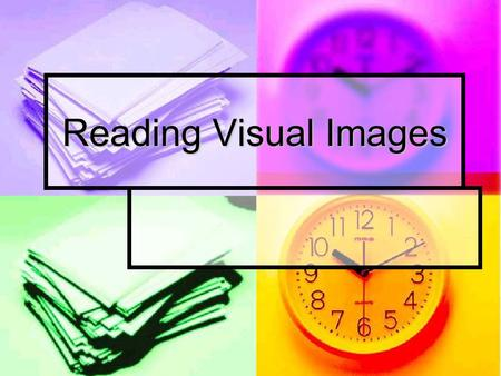 Reading Visual Images. Representation Imagine a world without visual images – no road signs, newspapers without pictures, no TV or movies. We live in.
