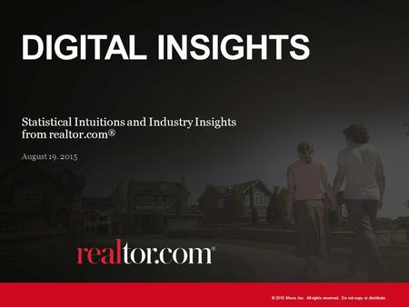 © 2015 Move, Inc. All rights reserved. Do not copy or distribute. 1 DIGITAL INSIGHTS Statistical Intuitions and Industry Insights from realtor.com ® August.