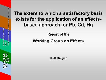 The extent to which a satisfactory basis exists for the application of an effects- based approach for Pb, Cd, Hg Report of the Working Group on Effects.