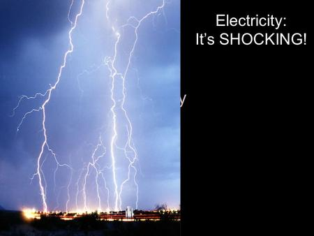 Power of Electricity Electricity: It's SHOCKING!