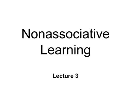 Nonassociative Learning Lecture 3. Reflexes n Inherited behaviors l via genes n Smallest unit of organized behavior l sensory receptors l neurons l effectors.