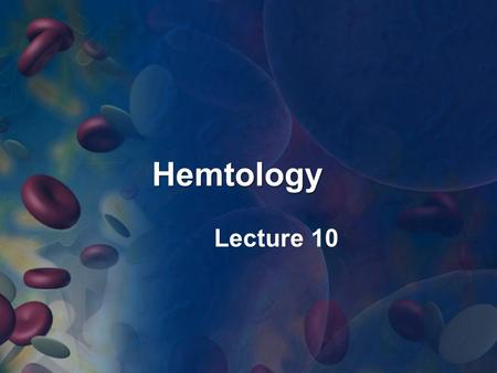 Hemtology Lecture 10. Definition the study of blood, the blood-forming organs, and blood diseases. Hematology includes Etiology Diagnosis Treatment Prognosis.