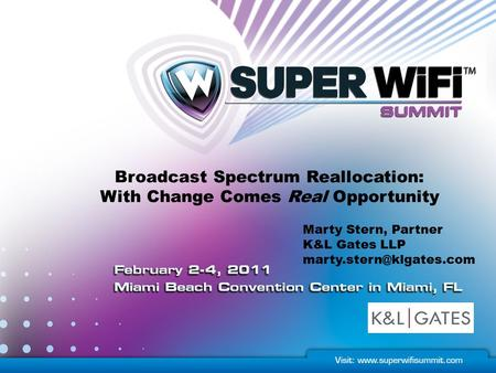 Marty Stern, Partner K&L Gates LLP Broadcast Spectrum Reallocation: With Change Comes Real Opportunity.