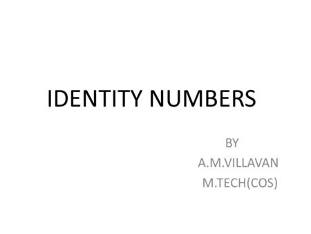 IDENTITY NUMBERS BY A.M.VILLAVAN M.TECH(COS). RFID Acronymn: Radio Frequency Identification Device RFID is a technology, whose origins are found in the.