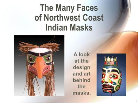 1 The Many Faces of Northwest Coast Indian Masks A look at the design and art behind the masks.