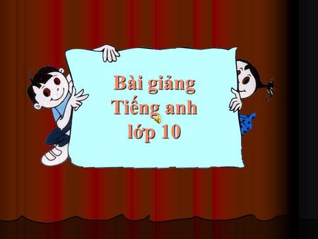 10/1 Bài giảng Tiếng anh lớp 10 LESSON 5 LANGUAGE FOCUS.