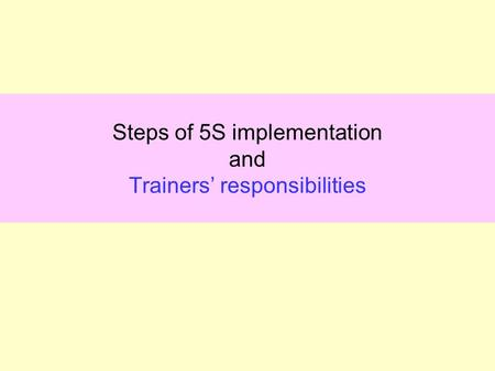 Steps of 5S implementation and Trainers' responsibilities.