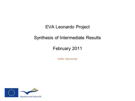 EVA Leonardo Project Synthesis of Intermediate Results February 2011 mettre logo europe.