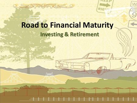 Road to Financial Maturity Investing & Retirement.