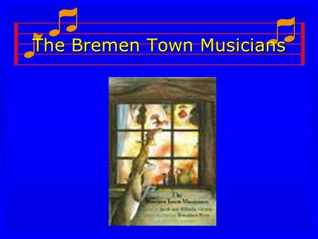 The Bremen Town Musicians. Question of the Week: Why is it a good idea to work together? l Monday Monday l Tuesday Tuesday l Wednesday Wednesday l Thursday.
