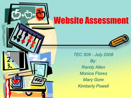 Website Assessment TEC 509 - July 2008 By: Randy Allen Monica Flores Mary Gore Kimberly Powell.