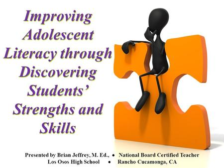 Improving Adolescent Literacy through Discovering Students' Strengths and Skills Presented by Brian Jeffrey, M. Ed.,  National Board Certified Teacher.