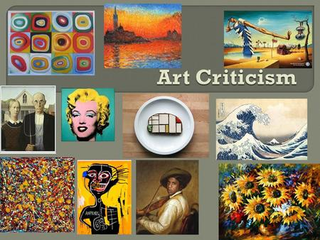  Art criticism involves a specific way of looking at a work of art.  You can make judgment about art without being a professional artist, all you need.