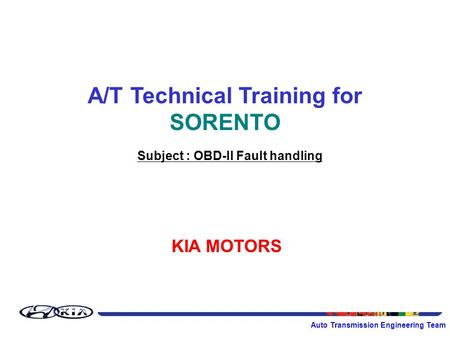 Auto Transmission Engineering Team A/T Technical Training for SORENTO KIA MOTORS Subject : OBD-II Fault handling.