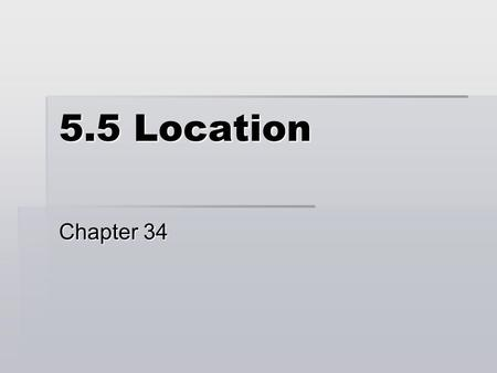 5.5 Location Chapter 34. Picking a Location  Location decisions have 3 characteristics:  They are strategic – they have a long term impact on the business.
