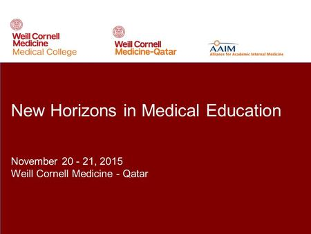 New Horizons in Medical Education November 20 - 21, 2015 Weill Cornell Medicine - Qatar.