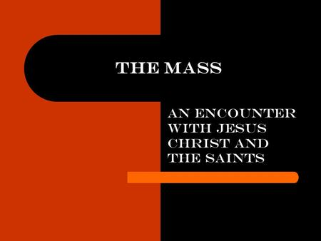 The Mass an encounter with Jesus Christ and the Saints.