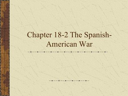Chapter 18-2 The Spanish- American War. Cuban Issue Buy Cuba in 1854 (Spain Refused) Jose Marti (Launched revolution) Business supports government American.