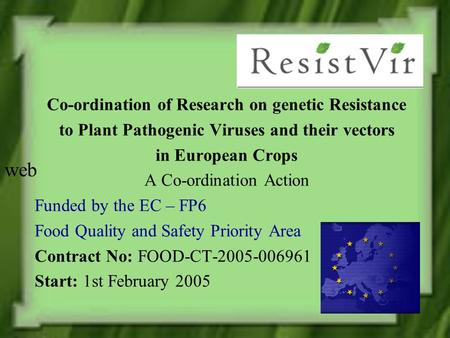 Co-ordination of Research on genetic Resistance to Plant Pathogenic Viruses and their vectors in European Crops A Co-ordination Action Funded by the EC.